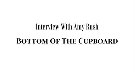 Interview with Amy Rush Creator of Bottom Of The Cupboard