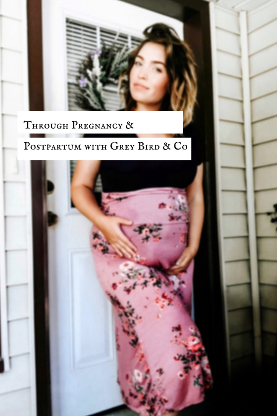 Through Pregnancy & Postpartum with Grey Bird & Co.